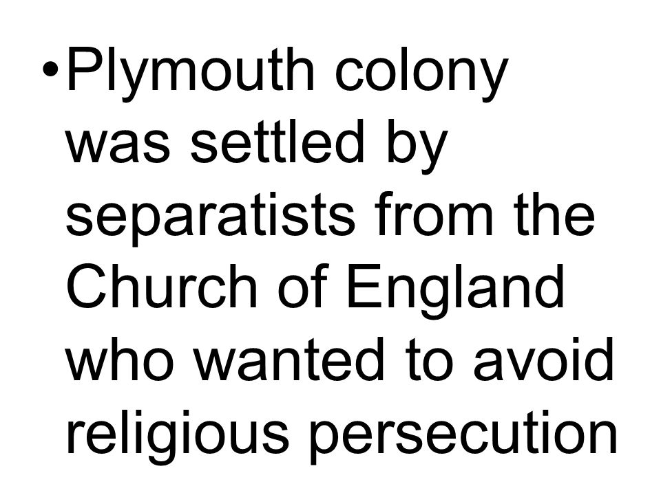 Plymouth colony was settled by separatists from the Church of England who wanted to avoid religious persecution