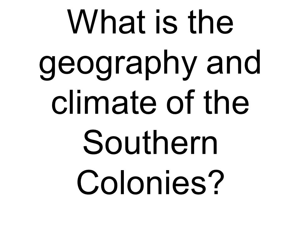 What is the geography and climate of the Southern Colonies