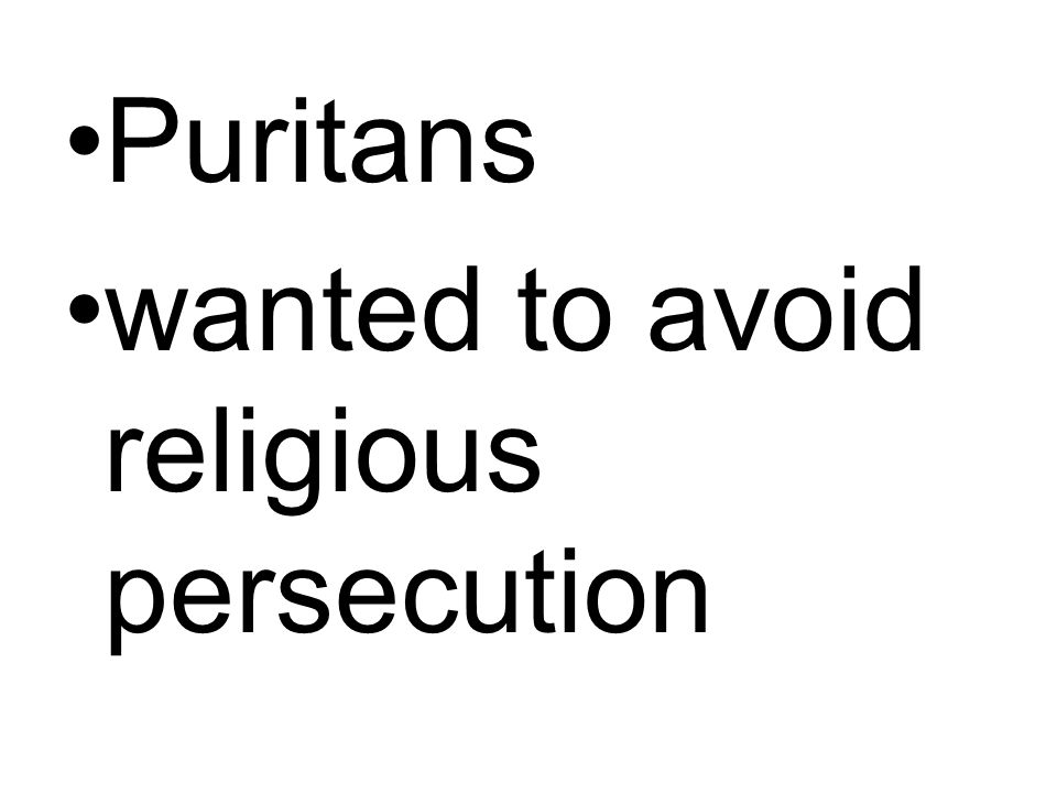 Puritans wanted to avoid religious persecution