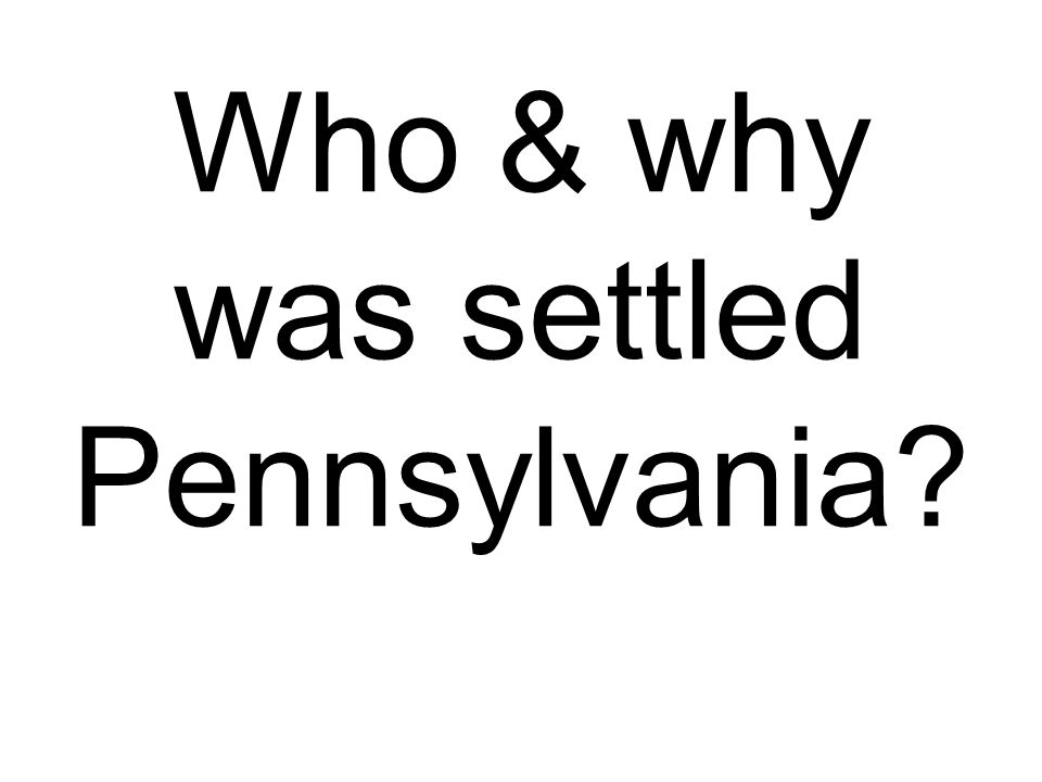 Who & why was settled Pennsylvania