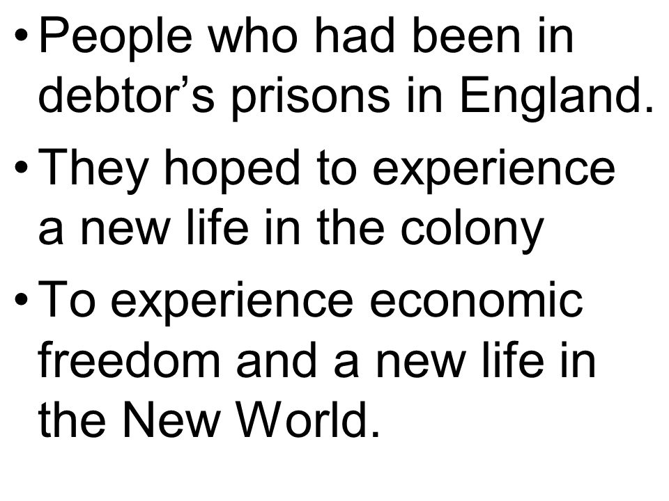 People who had been in debtor's prisons in England.