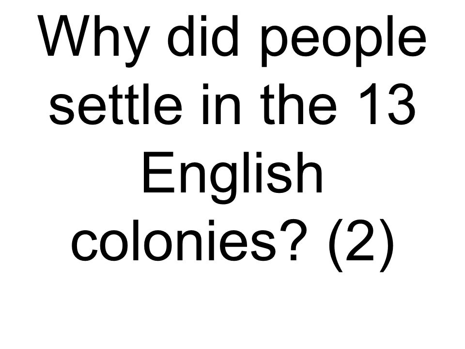 Why did people settle in the 13 English colonies (2)