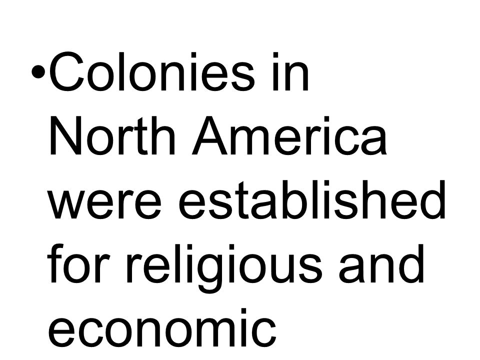 Colonies in North America were established for religious and economic reasons