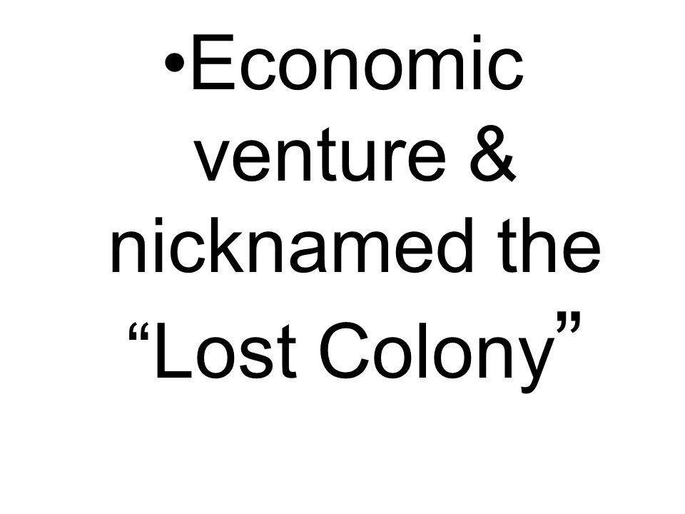 Economic venture & nicknamed the Lost Colony