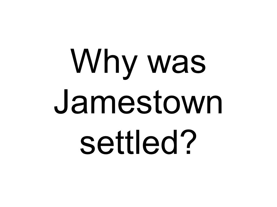 Why was Jamestown settled
