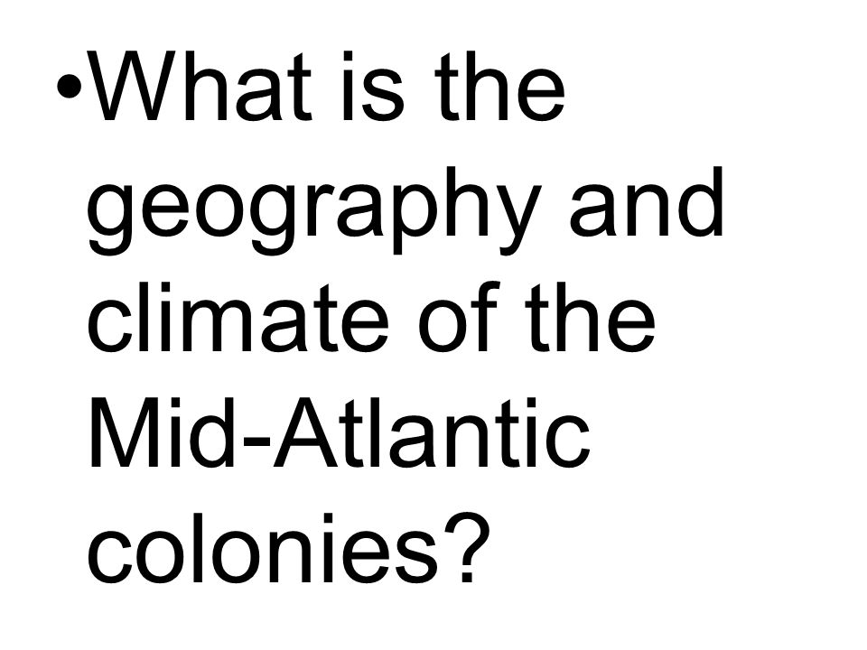What is the geography and climate of the Mid-Atlantic colonies