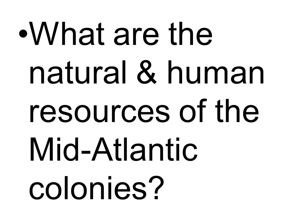 What are the natural & human resources of the Mid-Atlantic colonies