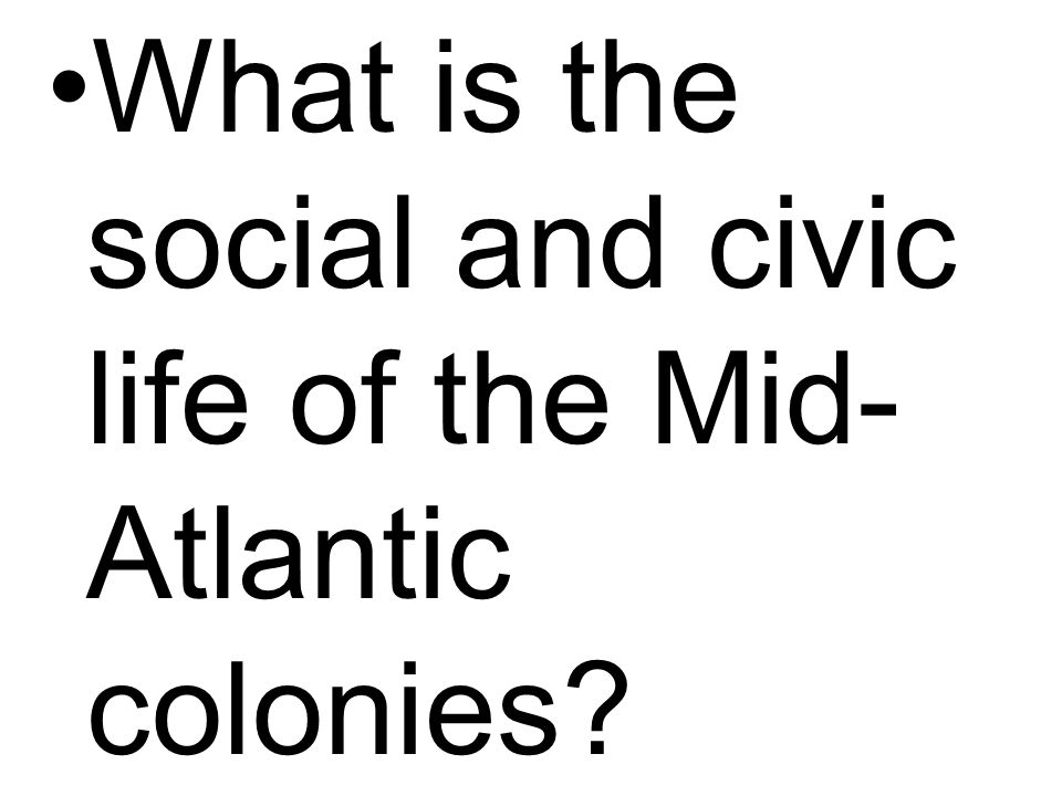 What is the social and civic life of the Mid-Atlantic colonies