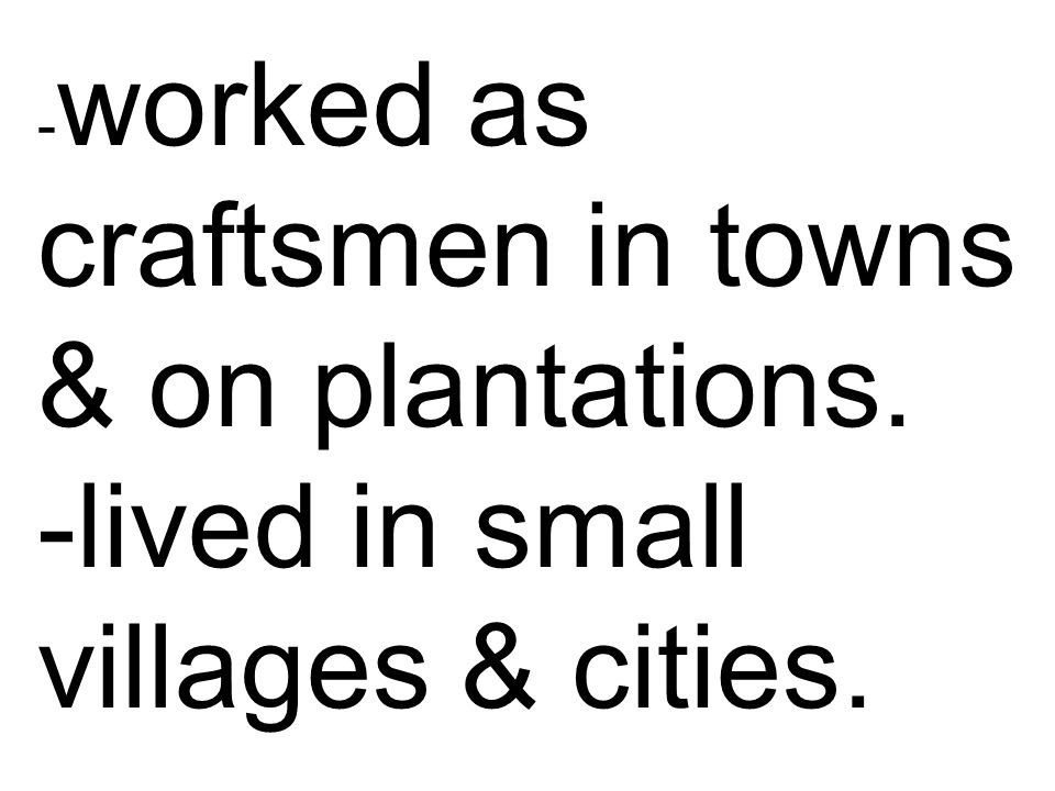 -worked as craftsmen in towns & on plantations