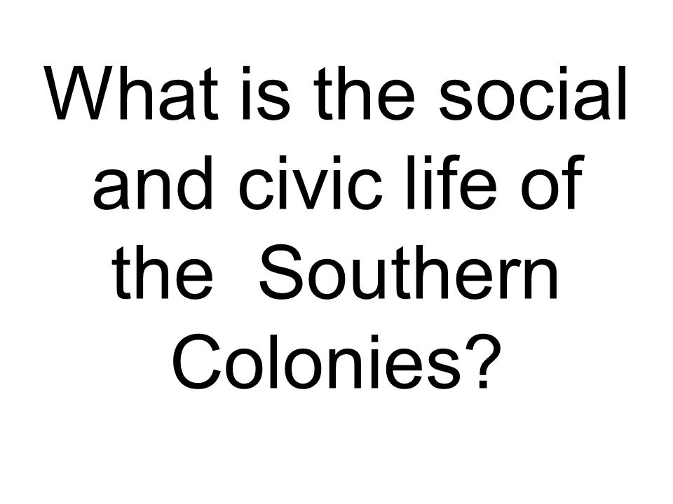 What is the social and civic life of the Southern Colonies