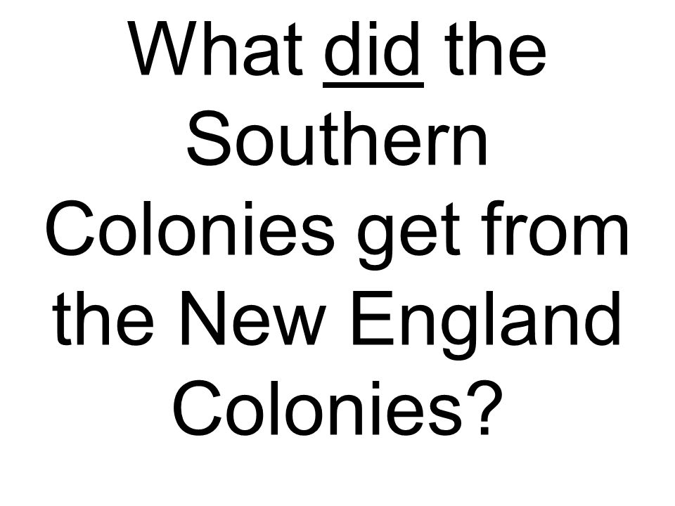 What did the Southern Colonies get from the New England Colonies