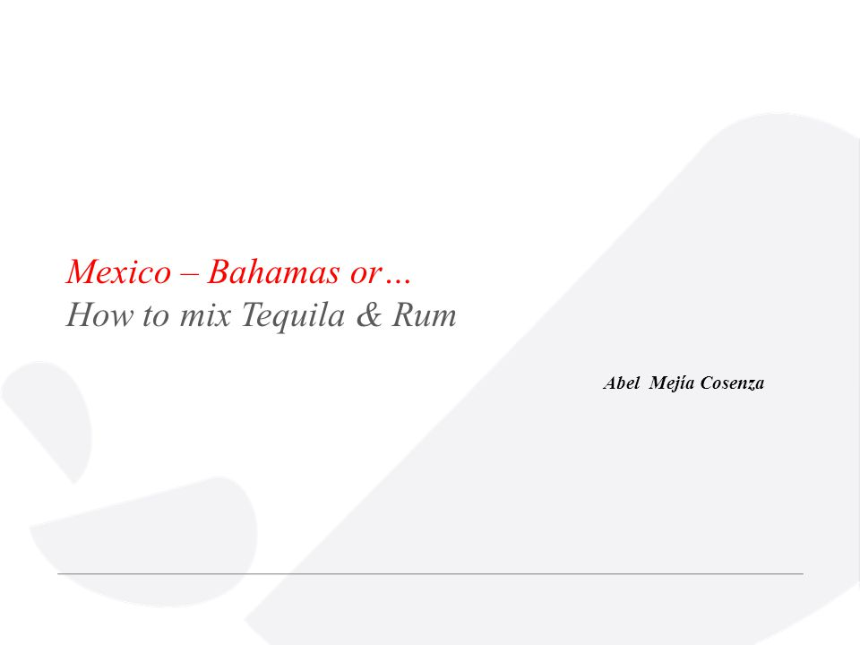 Mexico – Bahamas or… How to mix Tequila & Rum Abel Mejía Cosenza