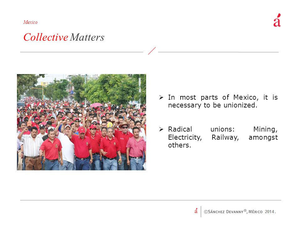 Mexico Collective Matters. In most parts of Mexico, it is necessary to be unionized.