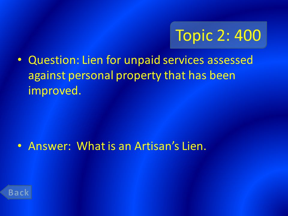 Topic 2: 400 Question: Lien for unpaid services assessed against personal property that has been improved.