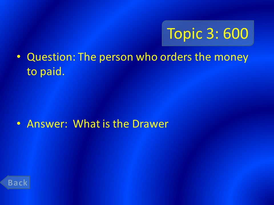 Topic 3: 600 Question: The person who orders the money to paid.