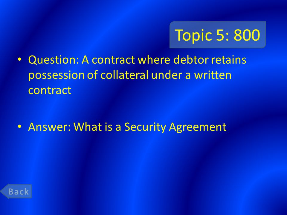 Topic 5: 800 Question: A contract where debtor retains possession of collateral under a written contract.