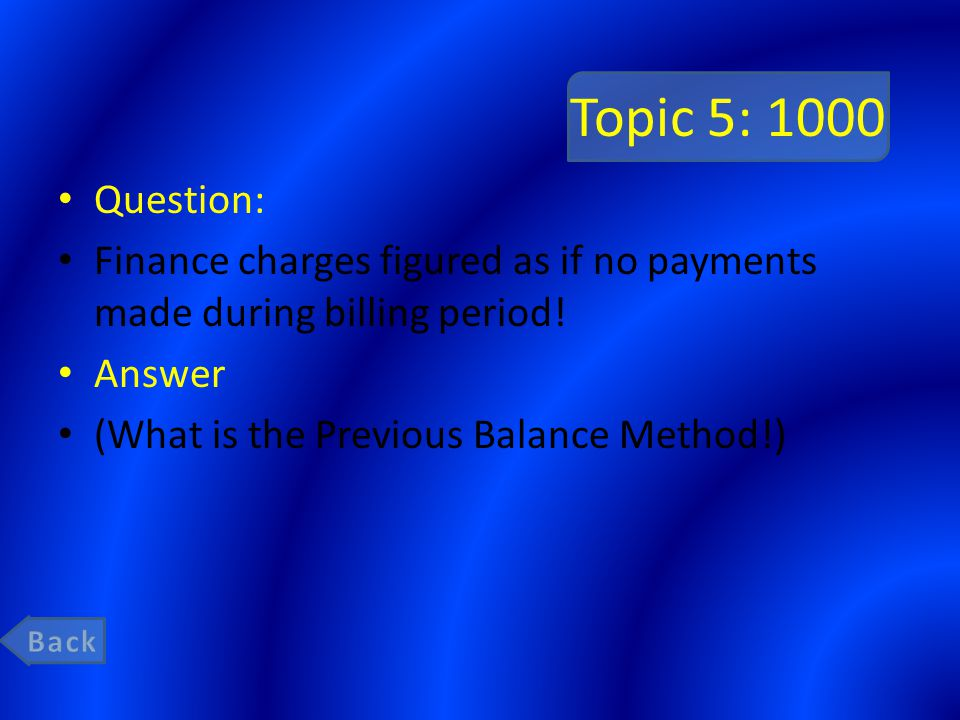 Topic 5: 1000 Question: Finance charges figured as if no payments made during billing period! Answer.
