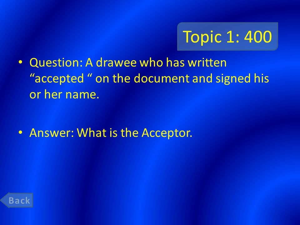 Topic 1: 400 Question: A drawee who has written accepted on the document and signed his or her name.