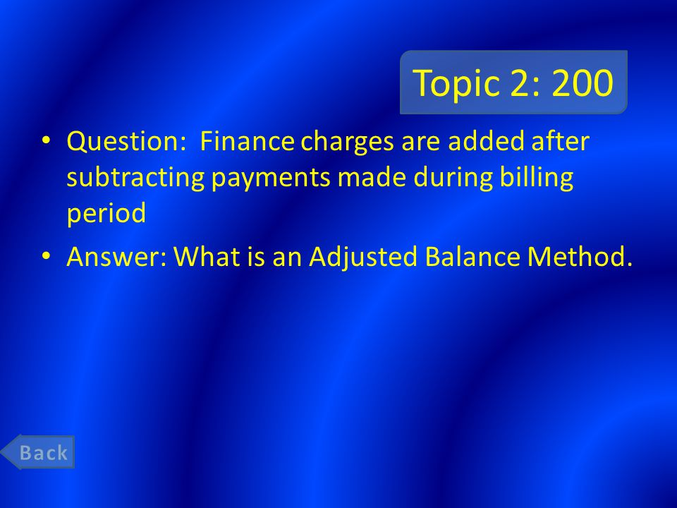 Topic 2: 200 Question: Finance charges are added after subtracting payments made during billing period.
