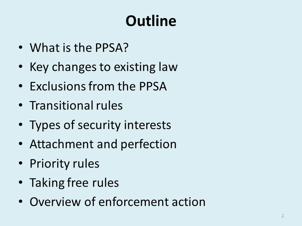 Outline What is the PPSA Key changes to existing law