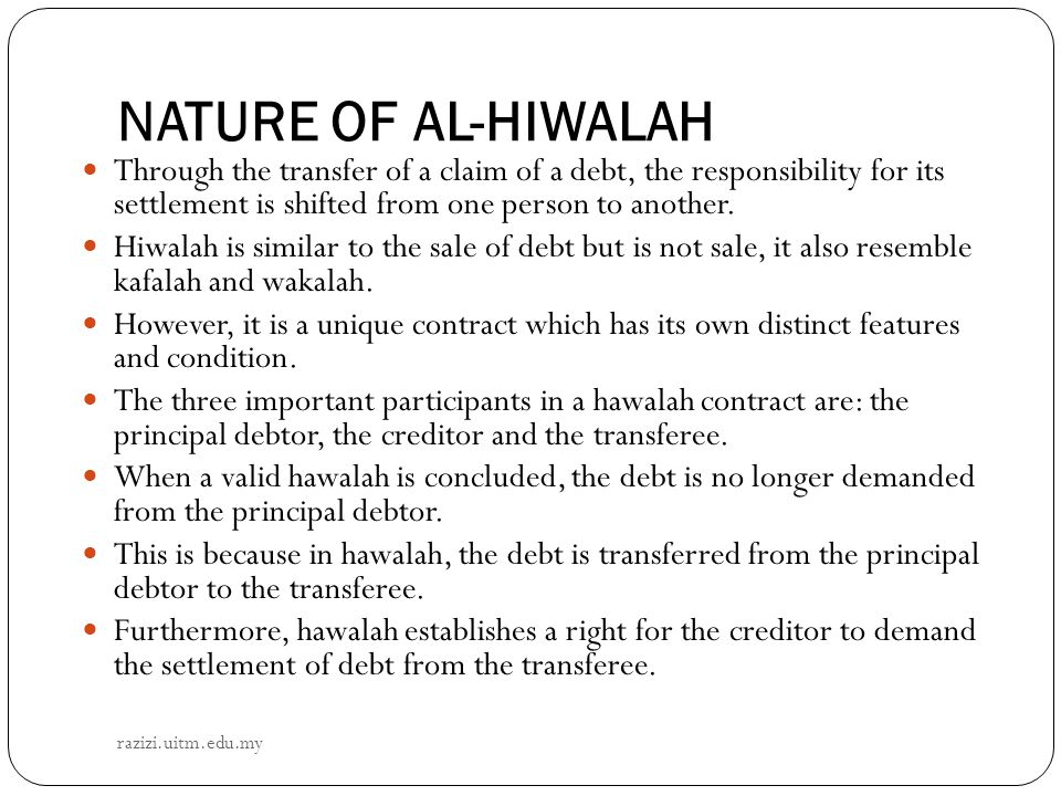 NATURE OF AL-HIWALAH Through the transfer of a claim of a debt, the responsibility for its settlement is shifted from one person to another.