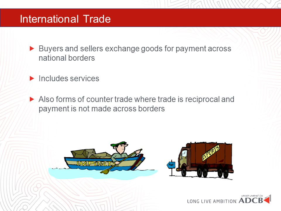 International Trade Buyers and sellers exchange goods for payment across national borders. Includes services.