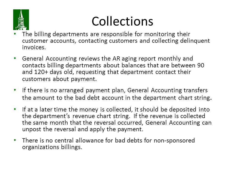 Collections The billing departments are responsible for monitoring their customer accounts, contacting customers and collecting delinquent invoices.