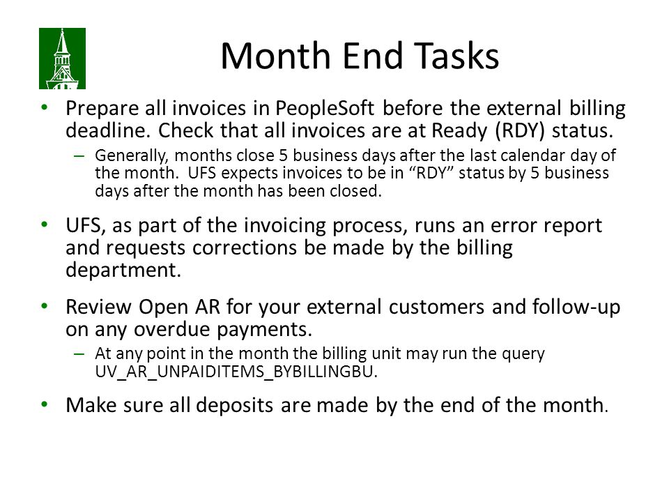 Month End Tasks Prepare all invoices in PeopleSoft before the external billing deadline. Check that all invoices are at Ready (RDY) status.
