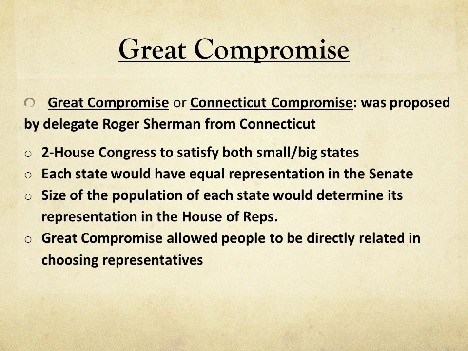 Great Compromise Great Compromise or Connecticut Compromise: was proposed by delegate Roger Sherman from Connecticut.