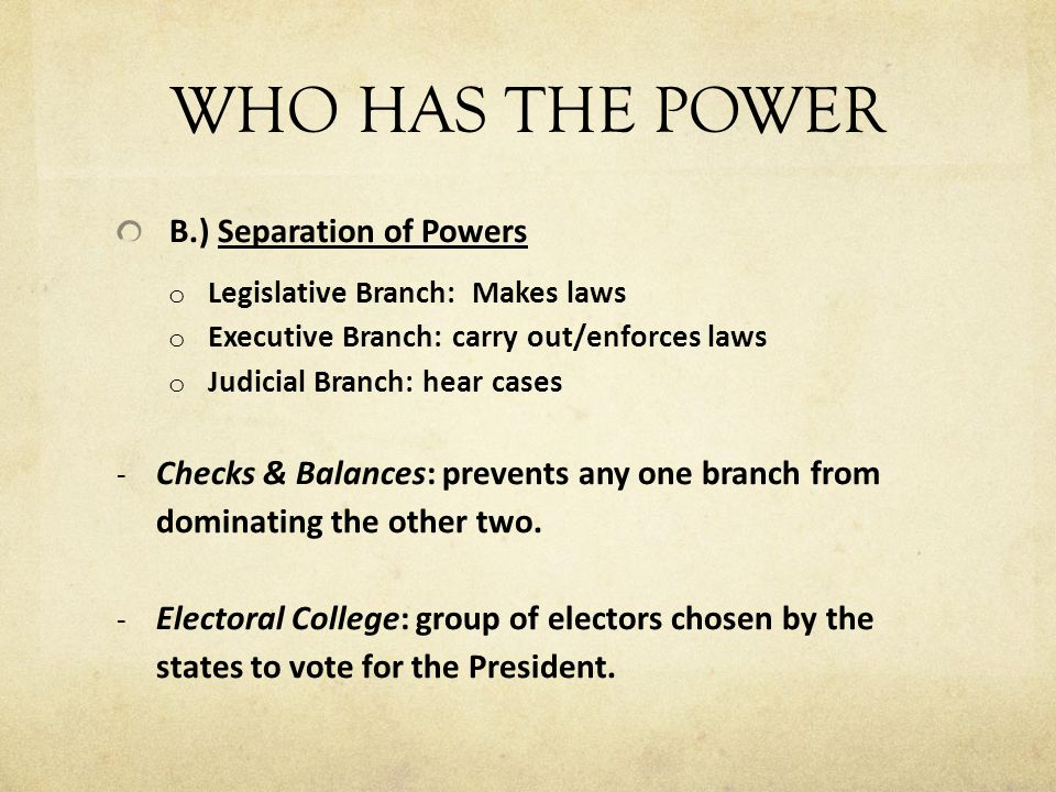 WHO HAS THE POWER B.) Separation of Powers