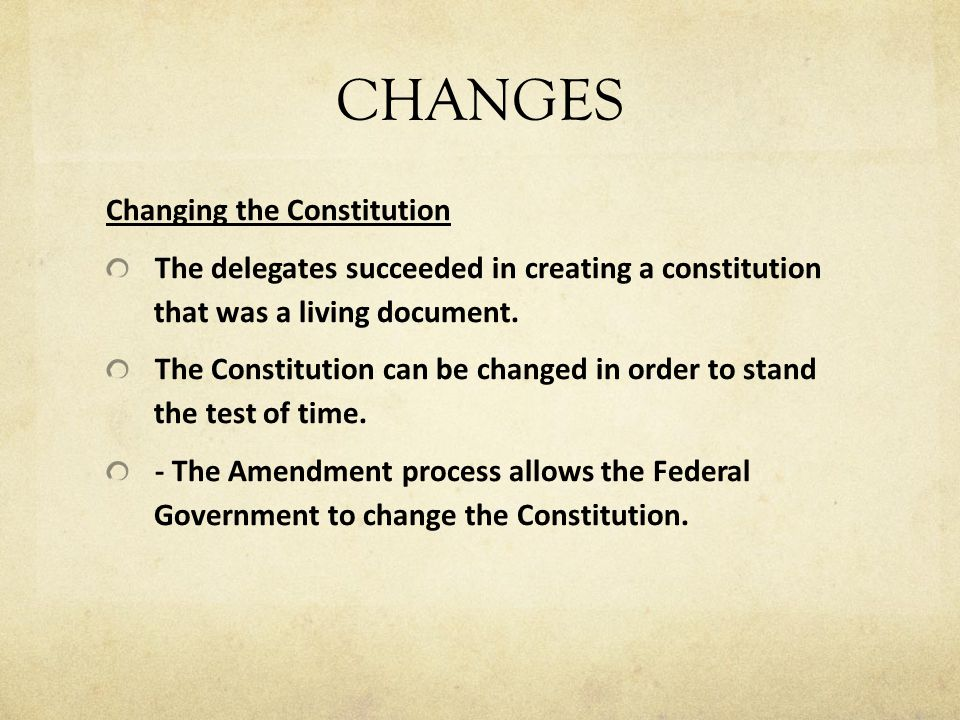 CHANGES Changing the Constitution