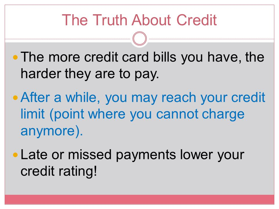 The Truth About Credit The more credit card bills you have, the harder they are to pay.