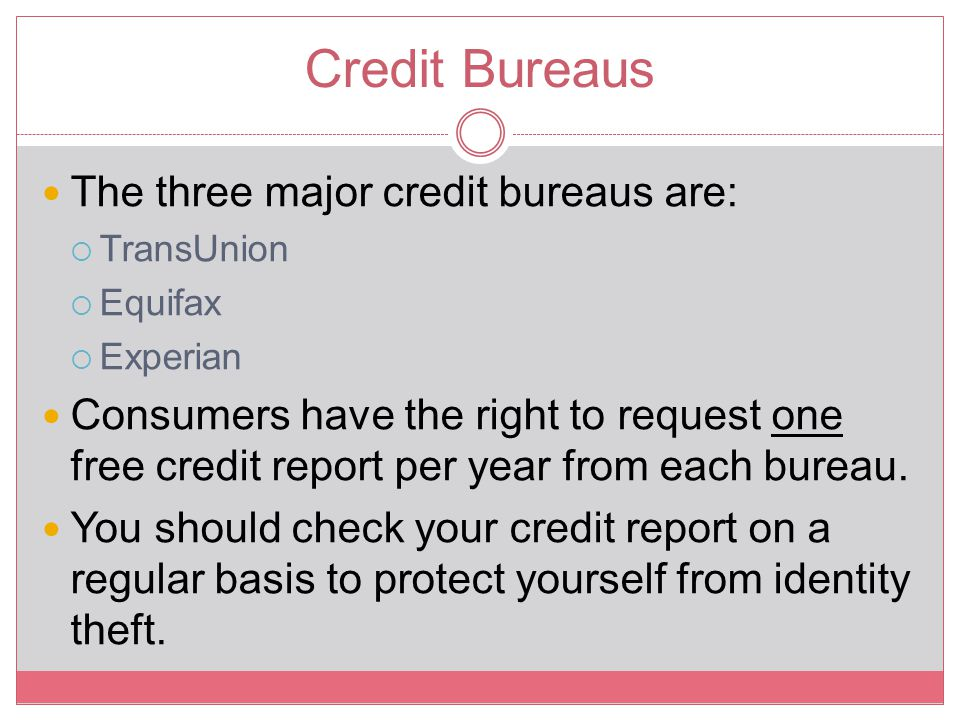 Credit Bureaus The three major credit bureaus are: