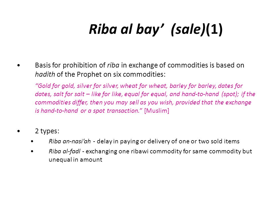 Riba al bay' (sale)(1) Basis for prohibition of riba in exchange of commodities is based on hadith of the Prophet on six commodities: