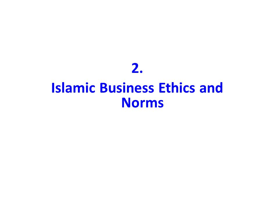 2. Islamic Business Ethics and Norms