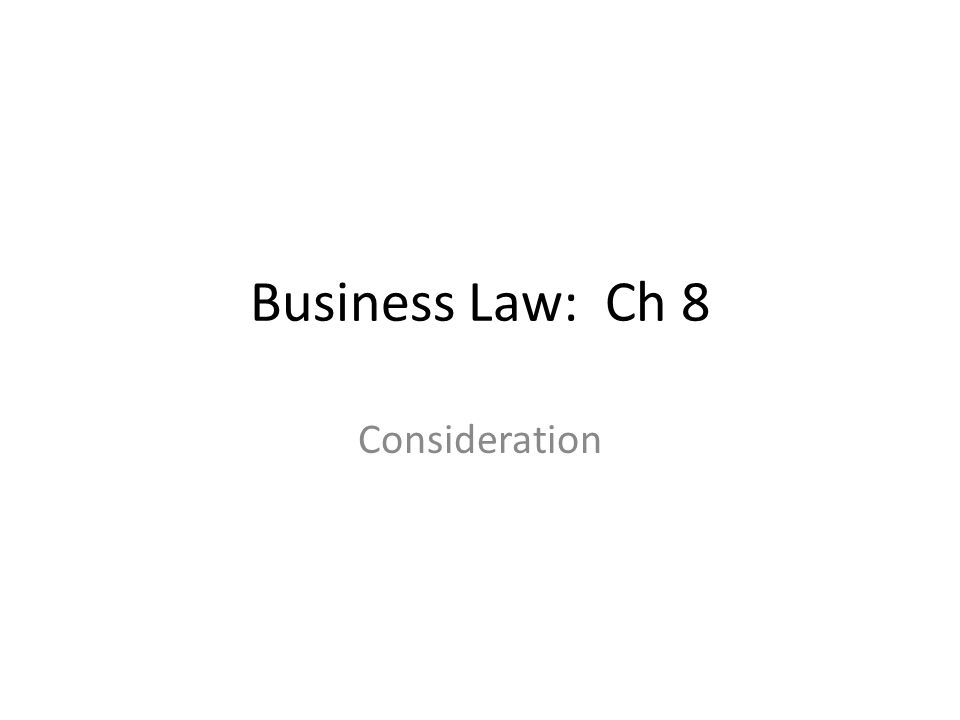 Business Law: Ch 8 Consideration