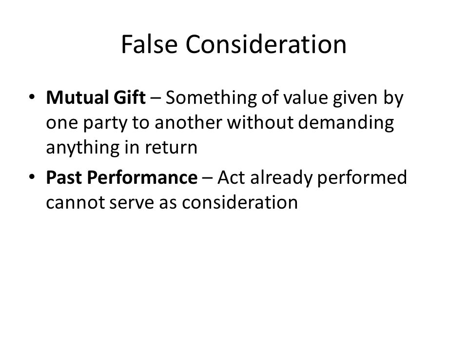 False Consideration Mutual Gift – Something of value given by one party to another without demanding anything in return.