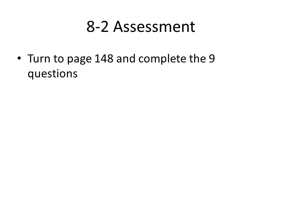 8-2 Assessment Turn to page 148 and complete the 9 questions