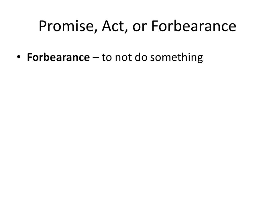 Promise, Act, or Forbearance