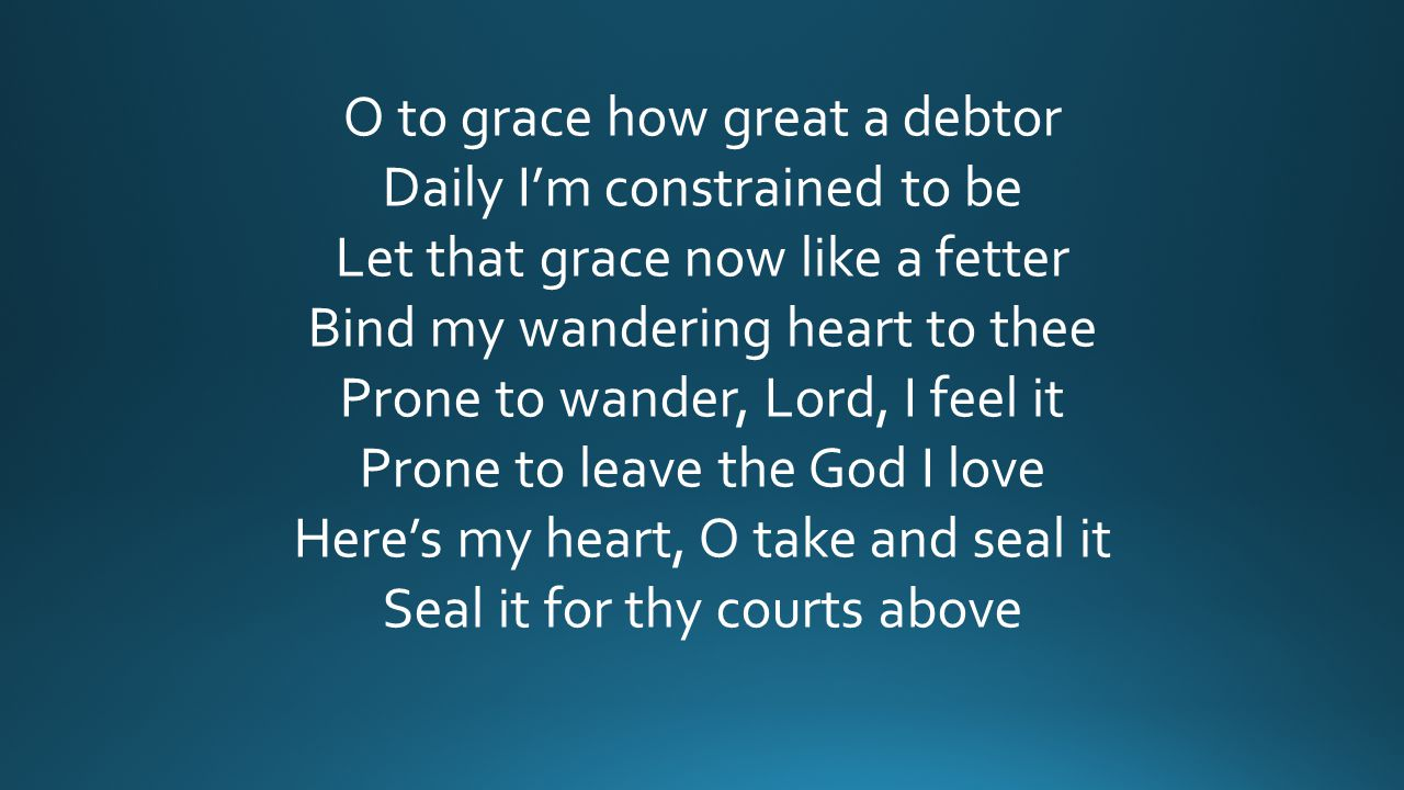 O to grace how great a debtor Daily I'm constrained to be