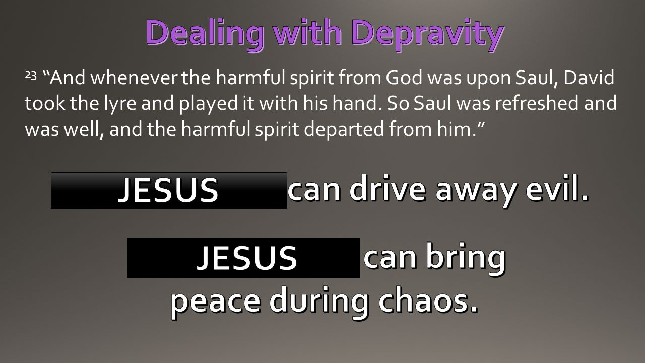 Dealing with Depravity GENTLENESS can drive away evil.