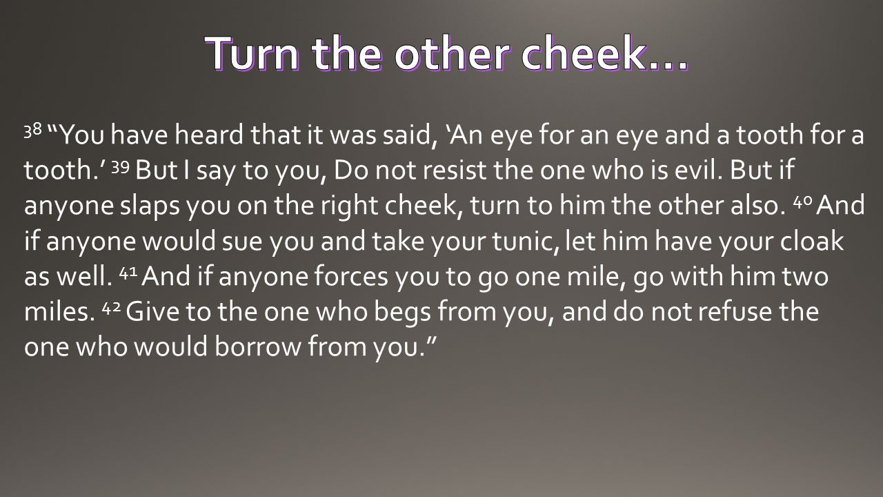 Turn the other cheek…