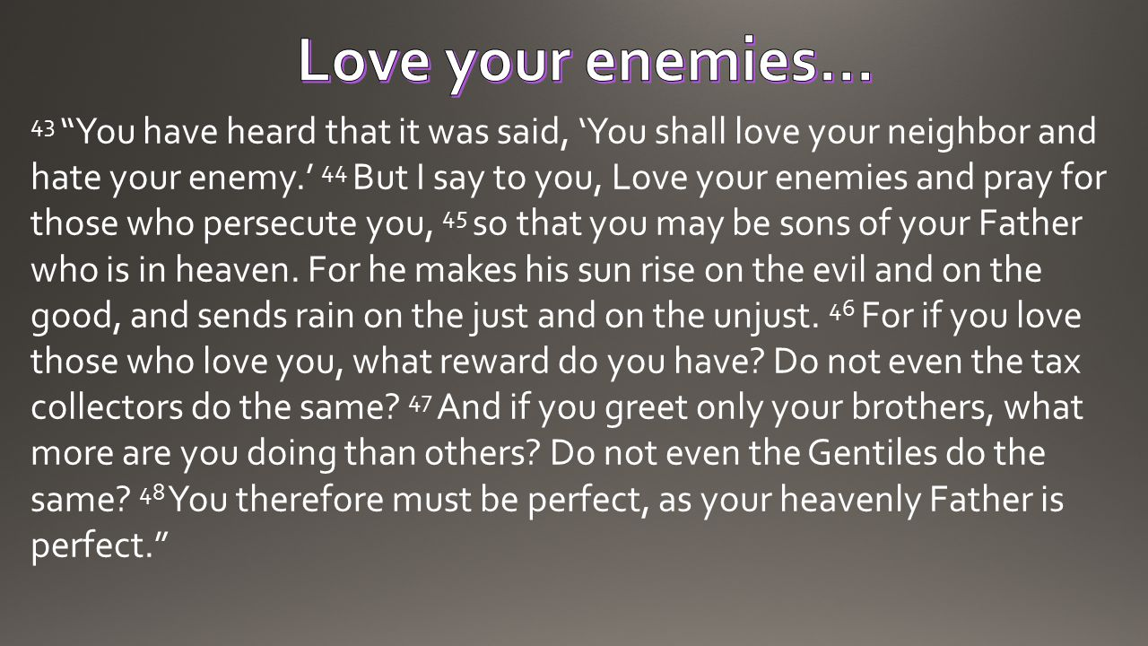 Love your enemies…