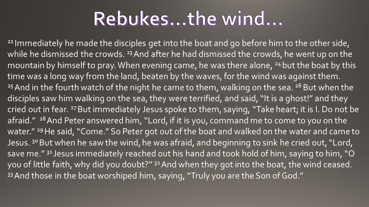 Rebukes…the wind…