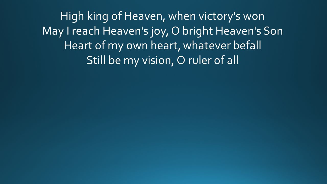 High king of Heaven, when victory s won May I reach Heaven s joy, O bright Heaven s Son Heart of my own heart, whatever befall Still be my vision, O ruler of all