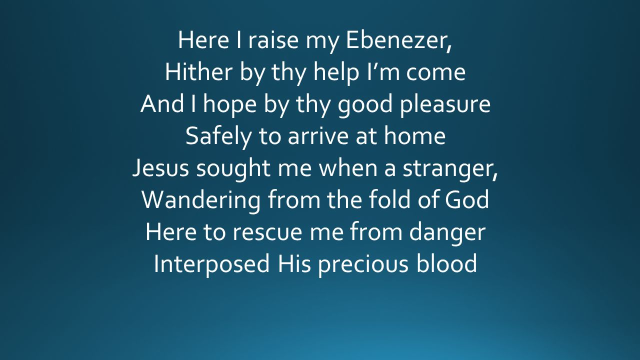 Here I raise my Ebenezer, Hither by thy help I'm come
