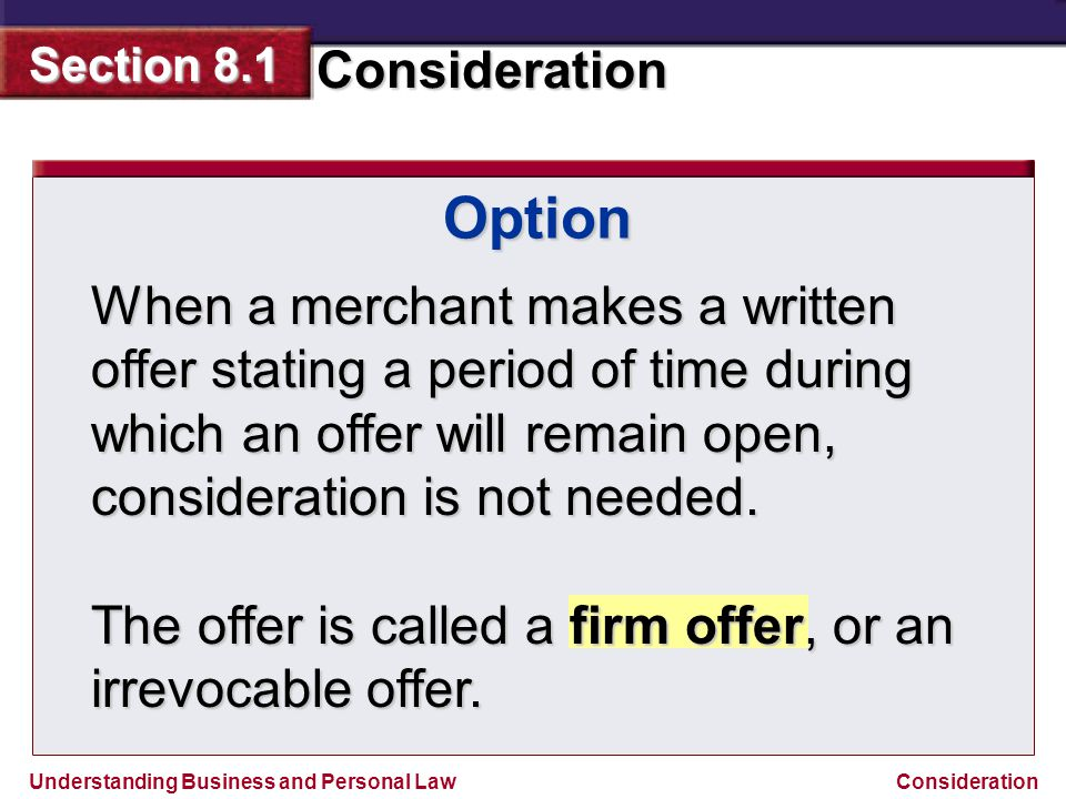 Option When a merchant makes a written offer stating a period of time during which an offer will remain open, consideration is not needed.