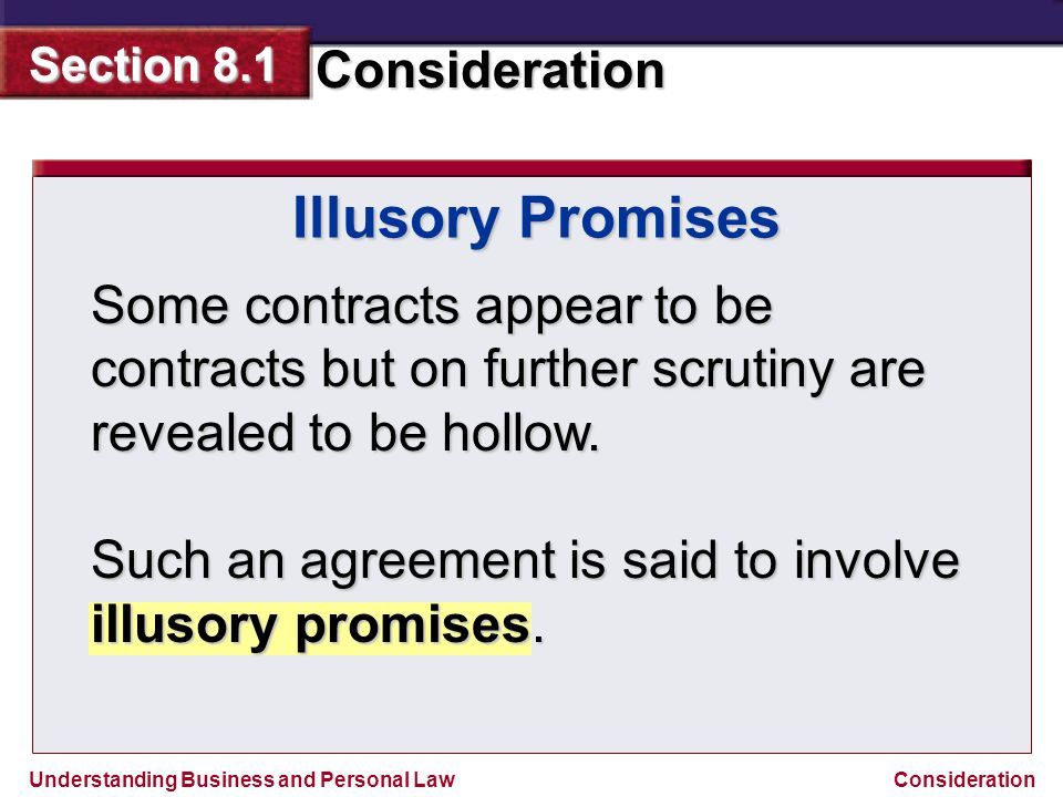 Illusory Promises Some contracts appear to be contracts but on further scrutiny are revealed to be hollow.