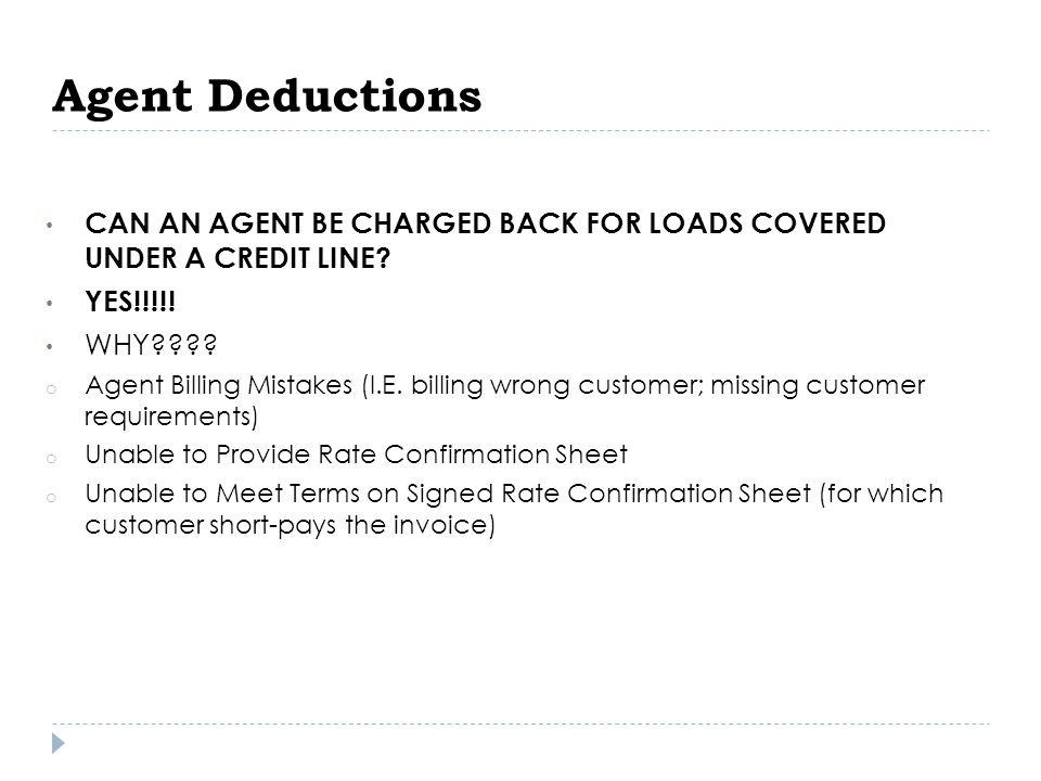 Agent Deductions CAN AN AGENT BE CHARGED BACK FOR LOADS COVERED UNDER A CREDIT LINE YES!!!!! WHY