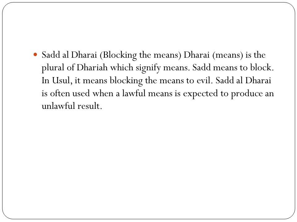 Sadd al Dharai (Blocking the means) Dharai (means) is the plural of Dhariah which signify means.
